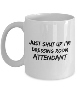 Just Shut Up I'm Dressing Room Attendant, 11Oz Coffee Mug for Dad, Grandpa, Husband From Son, Daughter, Wife for Coffee & Tea Lovers - Ribbon Canyon
