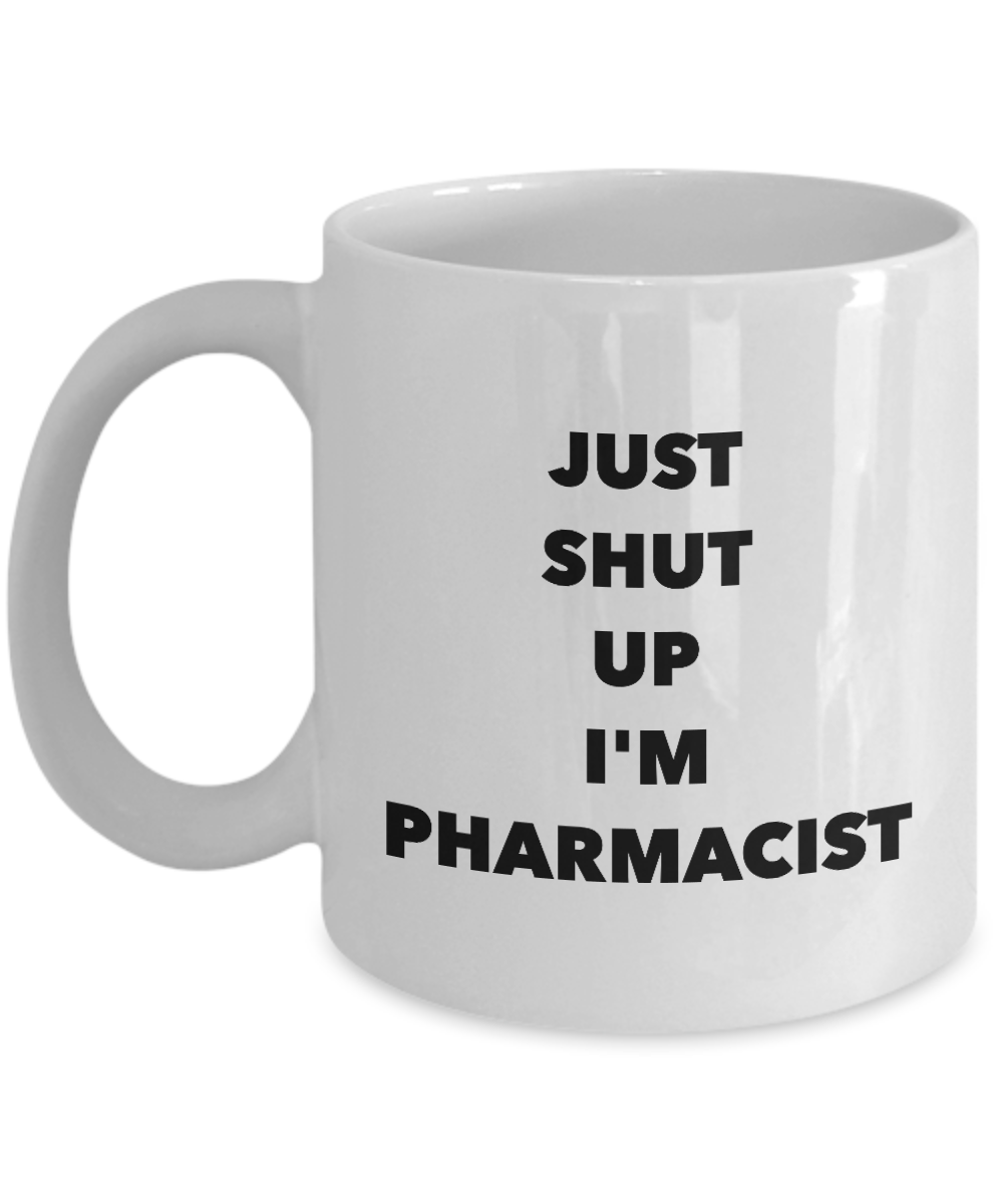 Just Shut Up I'm Pharmacist, 11Oz Coffee Mug for Dad, Grandpa, Husband From Son, Daughter, Wife for Coffee & Tea Lovers - Ribbon Canyon