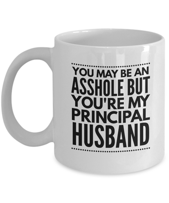 You May Be An Asshole But You'Re My Principal Husband Gag Gift for Coworker Boss Retirement or Birthday - Ribbon Canyon