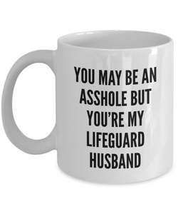 You May Be An Asshole But You'Re My Lifeguard Husband, 11oz Coffee Mug Best Inspirational Gifts - Ribbon Canyon
