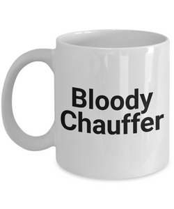 Bloody Chauffer, 11oz Coffee Mug Gag Gift for Coworker Boss Retirement or Birthday - Ribbon Canyon