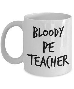 Bloody Pe Teacher, 11oz Coffee Mug  Dad Mom Inspired Gift - Ribbon Canyon