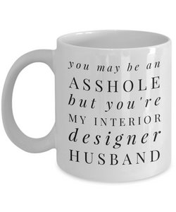You May Be An Asshole But You'Re My Interior Designer Husband Gag Gift for Coworker Boss Retirement or Birthday - Ribbon Canyon