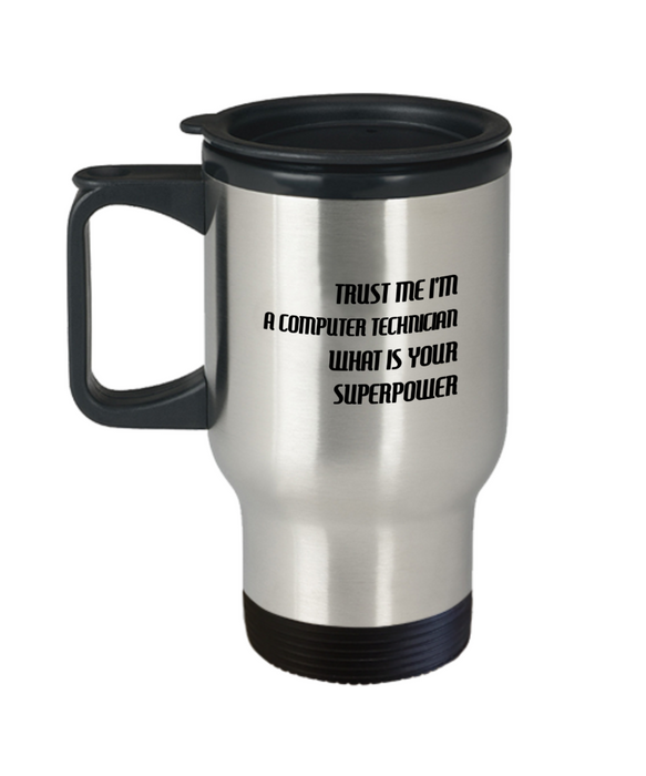 Trust Me I'm a Computer Technician What Is Your Superpower, 14Oz Travel Mug  Dad Mom Inspired Gift - Ribbon Canyon
