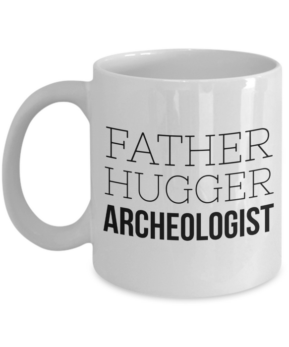 Father Hugger Archeologist, 11oz Coffee Mug Gag Gift for Coworker Boss Retirement or Birthday - Ribbon Canyon
