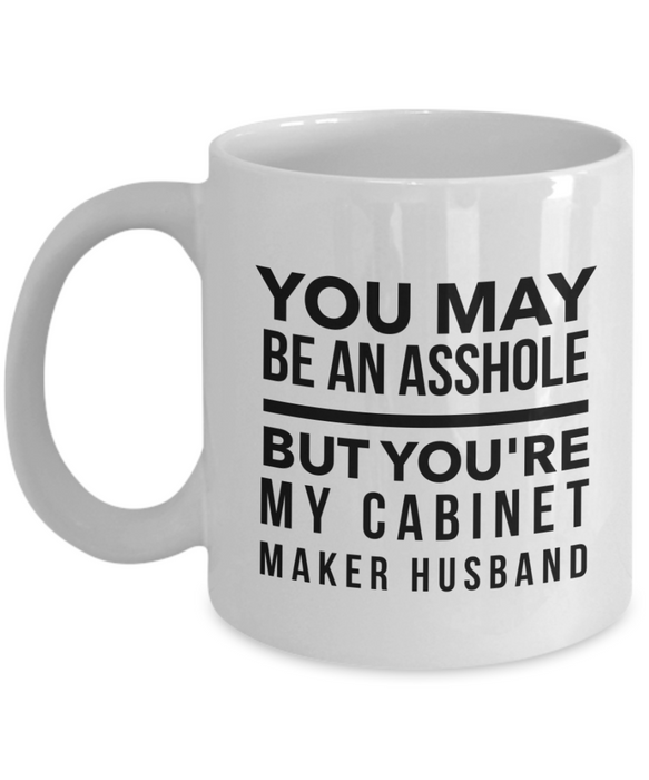 You May Be An Asshole But You'Re My Cabinet Maker Husband Gag Gift for Coworker Boss Retirement or Birthday - Ribbon Canyon