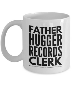 Father Hugger Records Clerk, 11oz Coffee Mug Gag Gift for Coworker Boss Retirement or Birthday - Ribbon Canyon