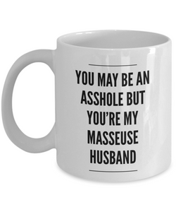 You May Be An Asshole But You'Re My Masseuse Husband Gag Gift for Coworker Boss Retirement or Birthday - Ribbon Canyon