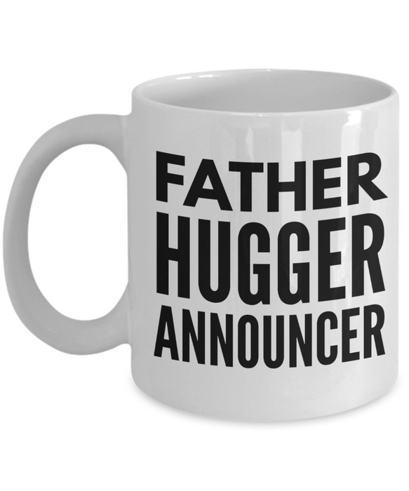 Father Hugger Announcer, 11oz Coffee Mug  Dad Mom Inspired Gift - Ribbon Canyon
