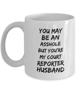 You May Be An Asshole But You'Re My Court Reporter Husband, 11oz Coffee Mug Gag Gift for Coworker Boss Retirement or Birthday - Ribbon Canyon