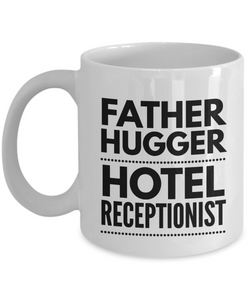 Father Hugger Hotel Receptionist, 11oz Coffee Mug Gag Gift for Coworker Boss Retirement or Birthday - Ribbon Canyon