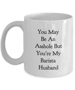 You May Be An Asshole But You'Re My Barista Husband Gag Gift for Coworker Boss Retirement or Birthday - Ribbon Canyon