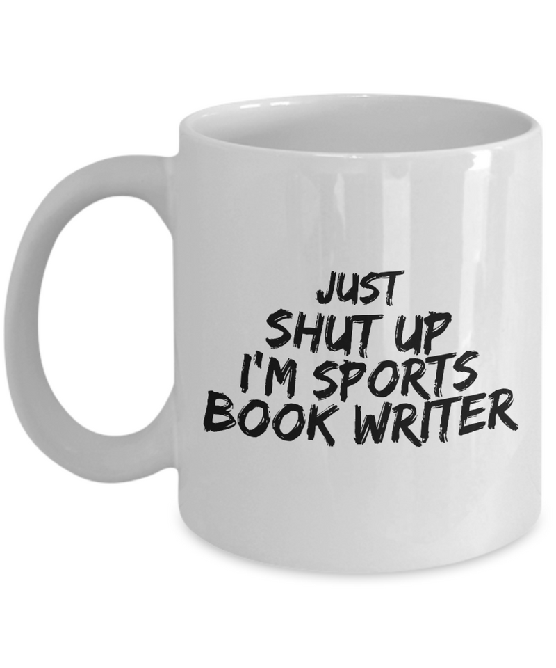 Just Shut Up I'm Sports Book Writer, 11Oz Coffee Mug Unique Gift Idea for Him, Her, Mom, Dad - Perfect Birthday Gifts for Men or Women / Birthday / Christmas Present - Ribbon Canyon