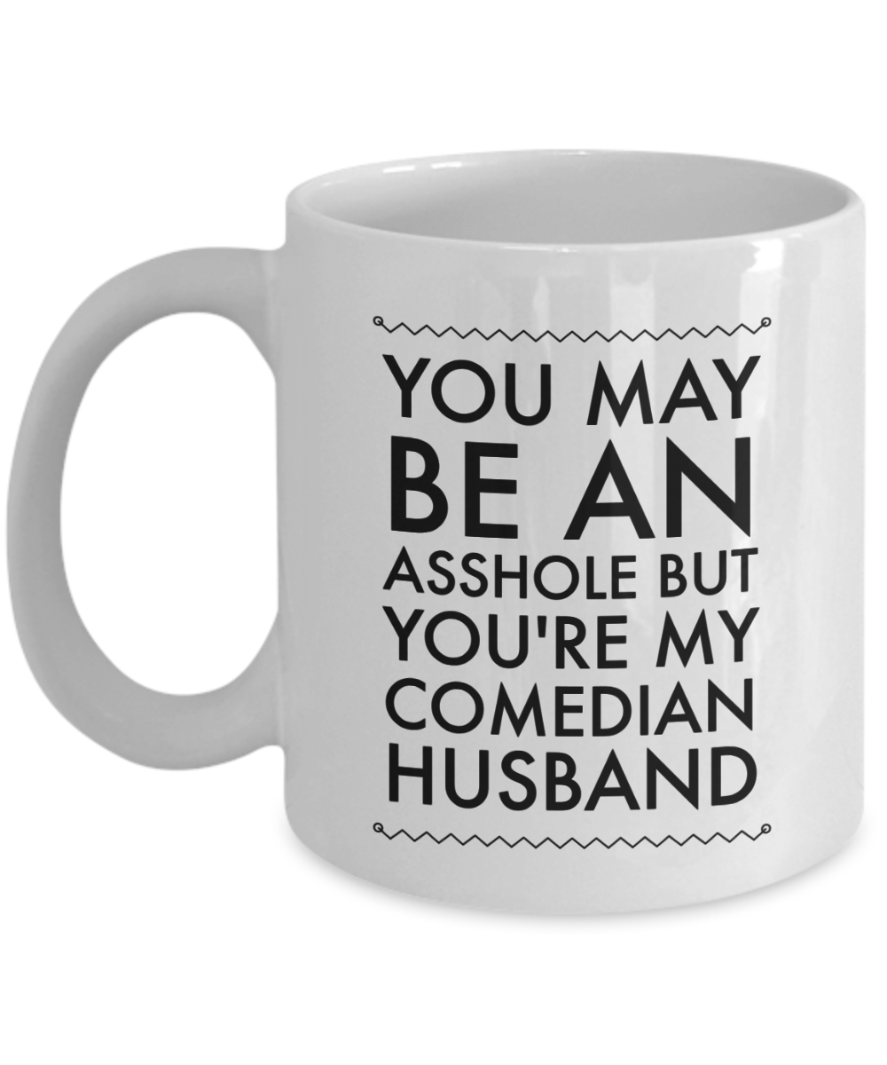 You May Be An Asshole But You'Re My Comedian Husband, 11oz Coffee Mug Best Inspirational Gifts - Ribbon Canyon