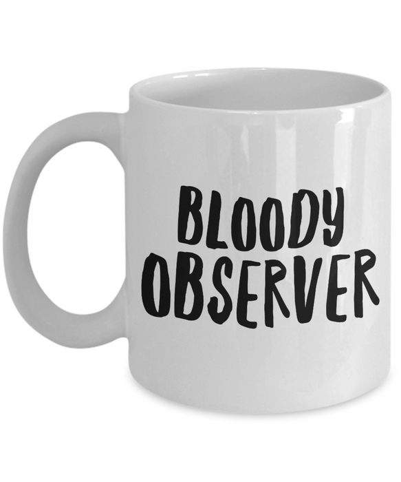 Bloody Observer, 11oz Coffee Mug Best Inspirational Gifts - Ribbon Canyon