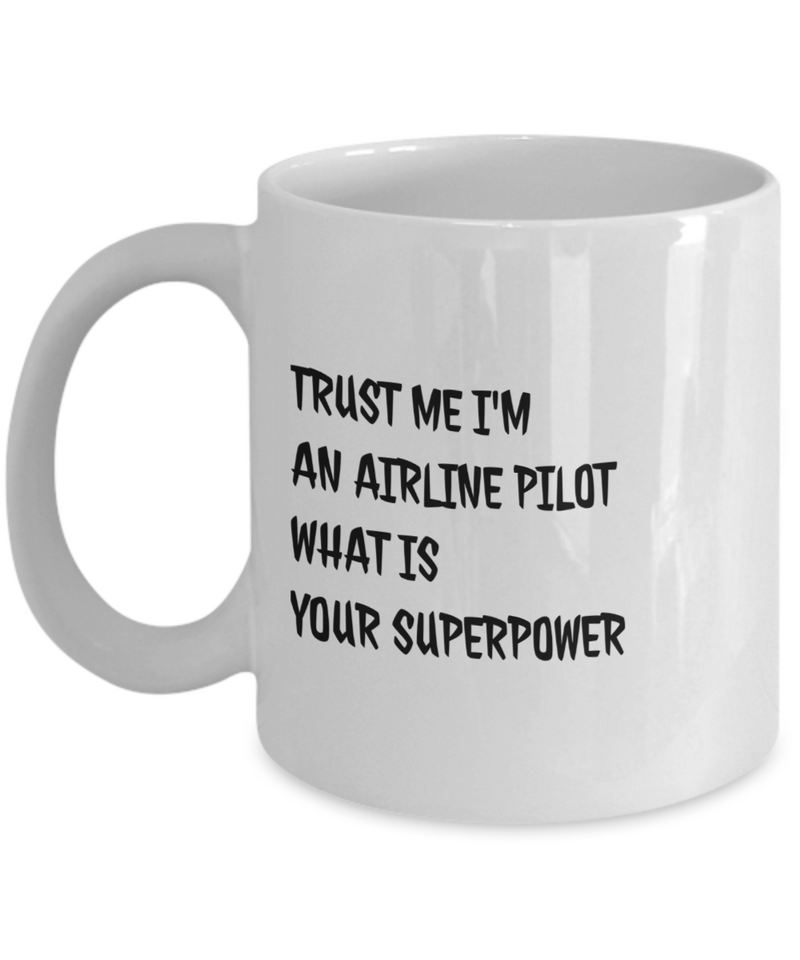 Funny Airline Pilot Quote 11Oz Coffee Mug , Trust Me I'm an Airline Pilot What Is Your Superpower for Dad, Grandpa, Husband From Son, Daughter, Wife for Coffee & Tea Lovers - Ribbon Canyon