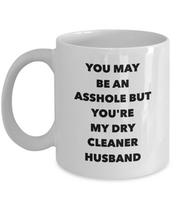 You May Be An Asshole But You'Re My Dry Cleaner Husband  11oz Coffee Mug Best Inspirational Gifts - Ribbon Canyon