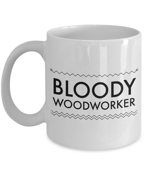 Bloody Woodworker, 11oz Coffee Mug  Dad Mom Inspired Gift - Ribbon Canyon
