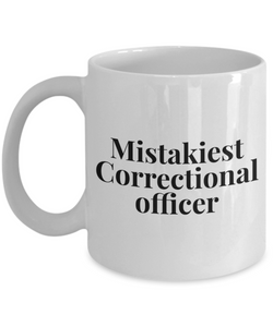 Mistakiest Correctional Officer, 11oz Coffee Mug Best Inspirational Gifts - Ribbon Canyon