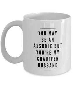 You May Be An Asshole But You'Re My Chauffer Husband, 11oz Coffee Mug  Dad Mom Inspired Gift - Ribbon Canyon
