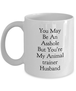 You May Be An Asshole But You'Re My Animal Trainer Husband Gag Gift for Coworker Boss Retirement or Birthday - Ribbon Canyon