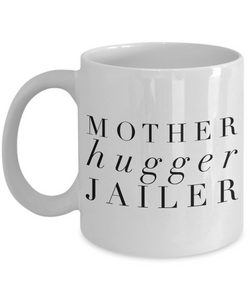 Funny Mug Mother Hugger Jailer   11oz Coffee Mug Gag Gift for Coworker Boss Retirement - Ribbon Canyon