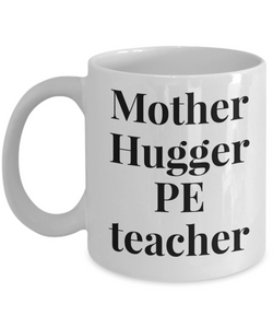 Mother Hugger Pe Teacher  11oz Coffee Mug Best Inspirational Gifts - Ribbon Canyon