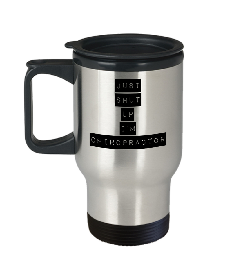 Just Shut Up I'm Chiropractor, 14Oz Travel Mug  Dad Mom Inspired Gift - Ribbon Canyon