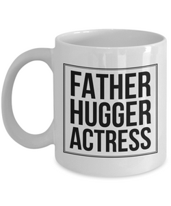 Father Hugger Actress, 11oz Coffee Mug  Dad Mom Inspired Gift - Ribbon Canyon