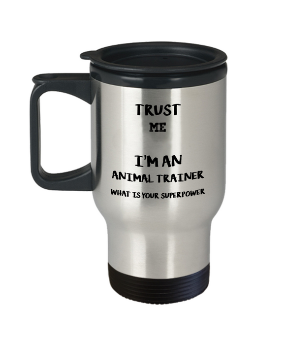 Trust Me I'm an Animal Trainer What Is Your Superpower, 14oz Travel Mug Family Freind Boss Birthday or Retirement - Ribbon Canyon
