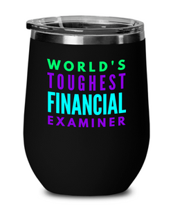 World's Toughest Financial Examiner Insulated 12oz Stemless Wine Glass - Ribbon Canyon
