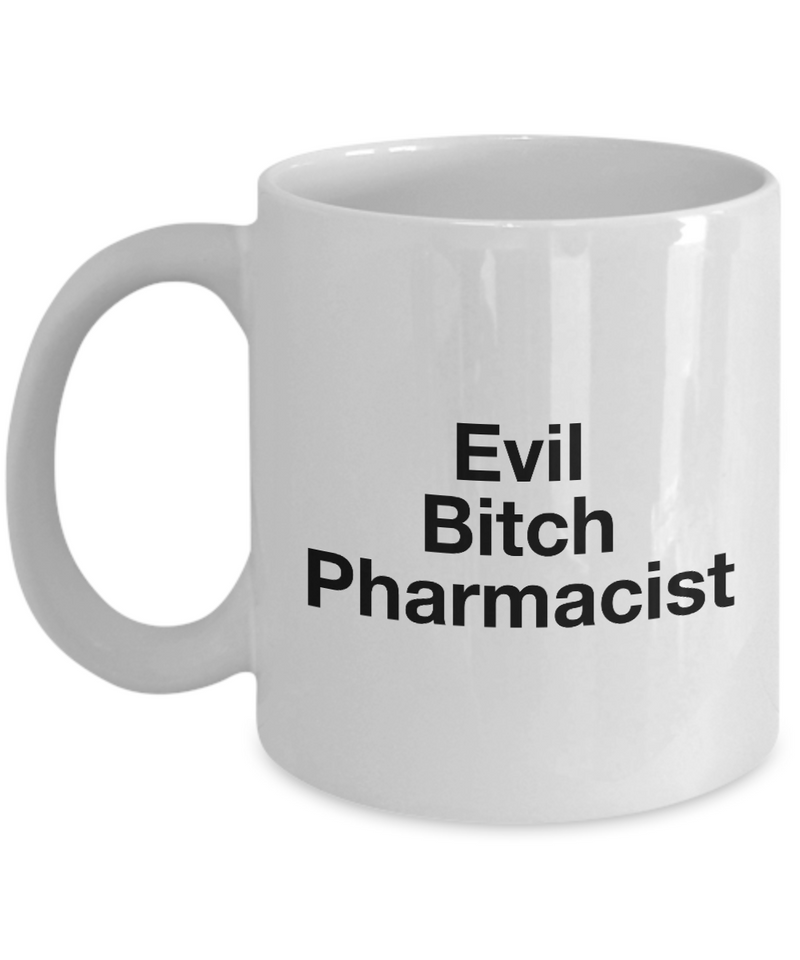 Funny Pharmacist Quote 11Oz Coffee Mug , Evil Bitch Pharmacist for Dad, Grandpa, Husband From Son, Daughter, Wife for Coffee & Tea Lovers - Ribbon Canyon