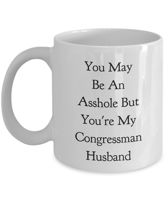 You May Be An Asshole But You'Re My Congressman Husband, 11oz Coffee Mug Gag Gift for Coworker Boss Retirement or Birthday - Ribbon Canyon