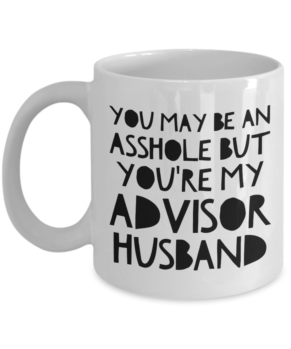 You May Be An Asshole But You'Re My Advisor Husband Gag Gift for Coworker Boss Retirement or Birthday - Ribbon Canyon