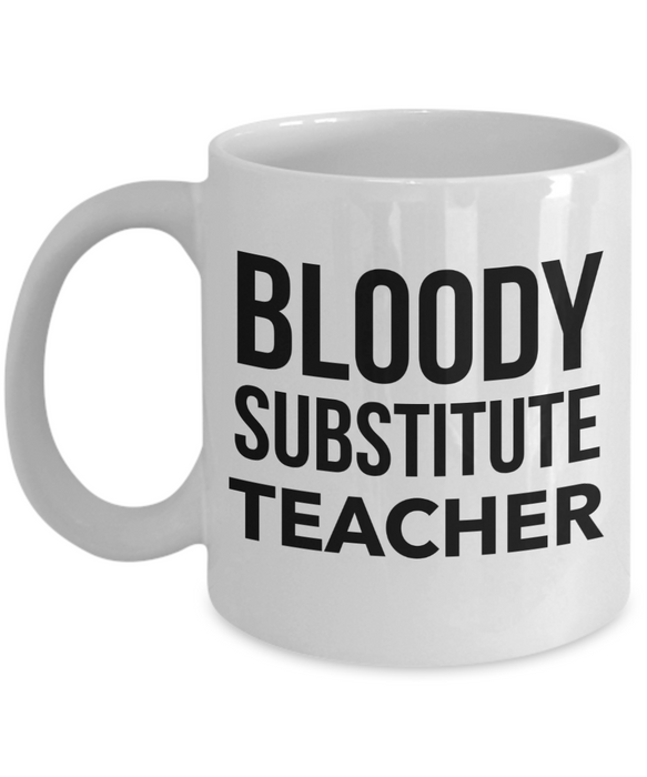 Bloody Substitute Teacher, 11oz Coffee Mug  Dad Mom Inspired Gift - Ribbon Canyon