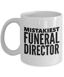 Mistakiest Funeral Director, 11oz Coffee Mug  Dad Mom Inspired Gift - Ribbon Canyon
