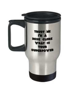 Trust Me I'm a Desk Clerk What Is Your Superpower, 14Oz Travel Mug  Dad Mom Inspired Gift - Ribbon Canyon
