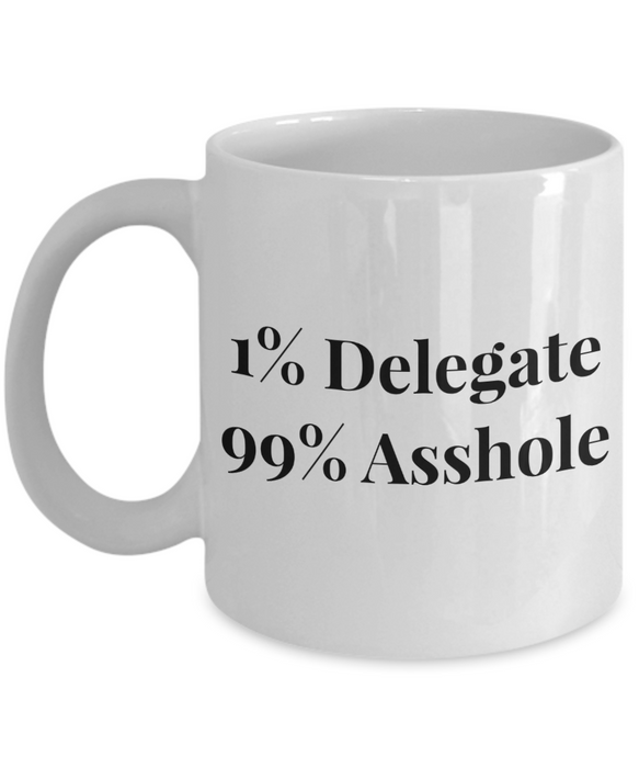 1% Delegate 99% Asshole  11oz Coffee Mug Best Inspirational Gifts - Ribbon Canyon