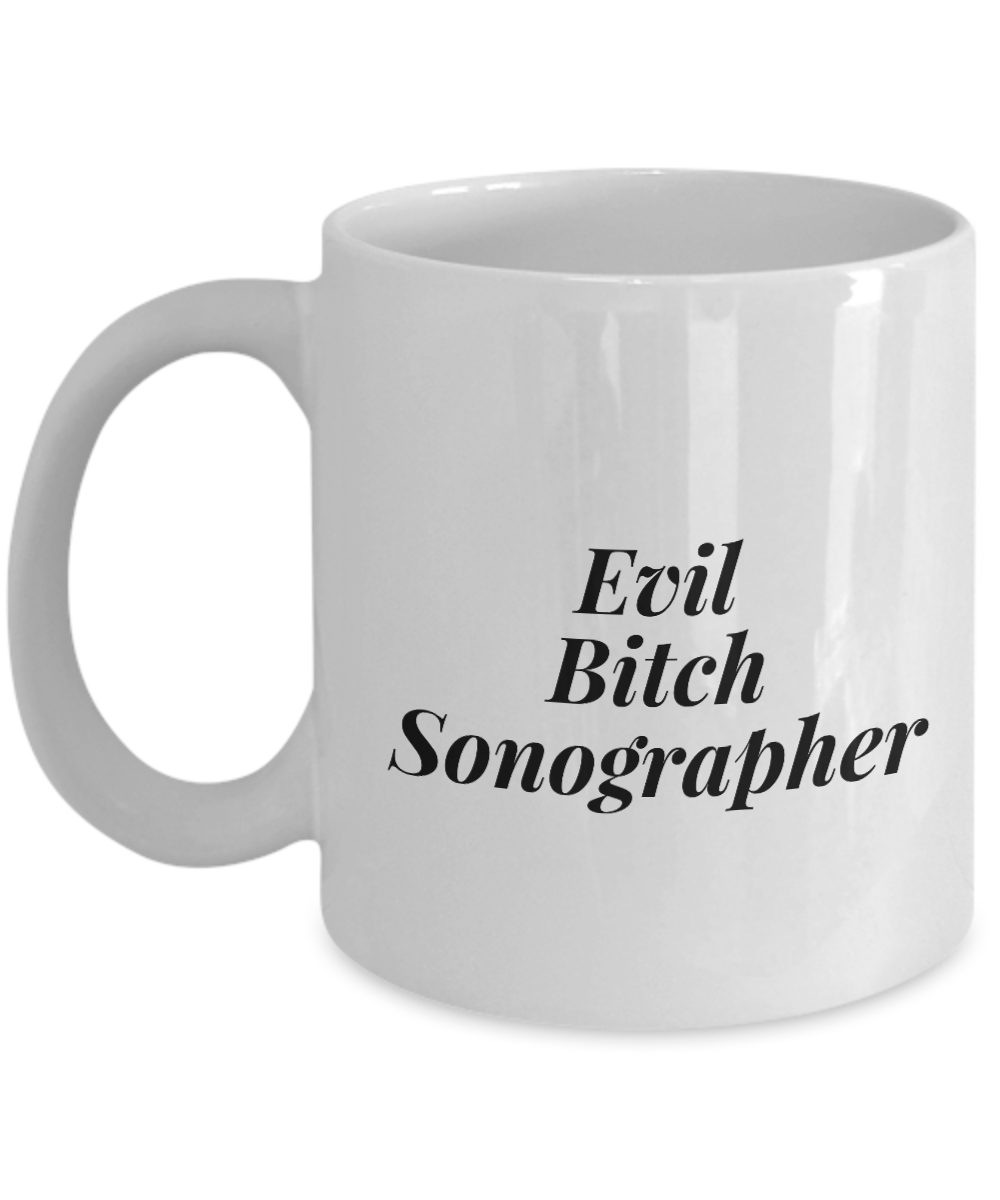 Evil Bitch Sonographer, 11Oz Coffee Mug Best Inspirational Gifts and Sarcasm Perfect Birthday Gifts for Men or Women / Birthday / Christmas Present - Ribbon Canyon