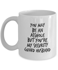 You May Be An Asshole But You'Re My Security Guard Husband, 11oz Coffee Mug  Dad Mom Inspired Gift - Ribbon Canyon