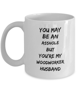 Funny Mug You May Be An Asshole But You'Re My Woodworker Husband   11oz Coffee Mug Gag Gift for Coworker Boss Retirement - Ribbon Canyon