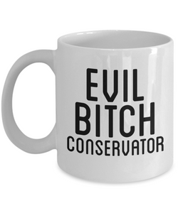 Funny Conservator Quote 11Oz Coffee Mug , Evil Bitch Conservator for Dad, Grandpa, Husband From Son, Daughter, Wife for Coffee & Tea Lovers - Ribbon Canyon