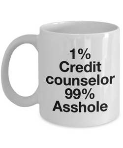 1% Credit Counselor 99% Asshole, 11oz Coffee Mug Best Inspirational Gifts - Ribbon Canyon