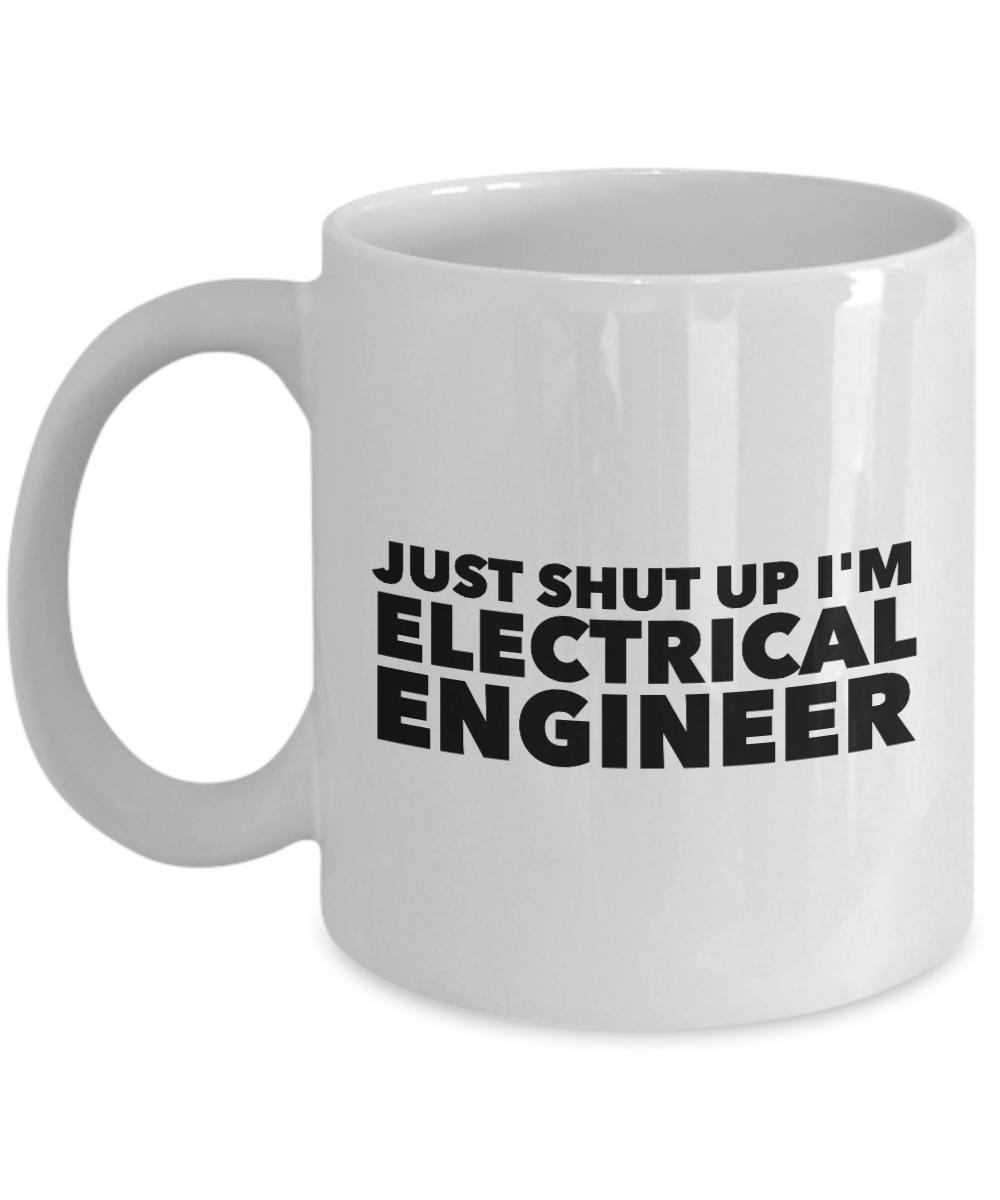 Just Shut Up I'm Electrical Engineer, 11Oz Coffee Mug Unique Gift Idea for Him, Her, Mom, Dad - Perfect Birthday Gifts for Men or Women / Birthday / Christmas Present - Ribbon Canyon