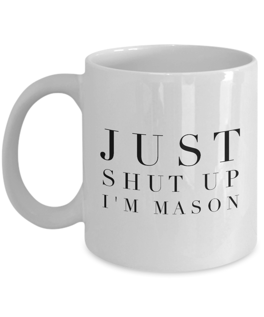 Just Shut Up I'm Mason, 11Oz Coffee Mug Unique Gift Idea for Him, Her, Mom, Dad - Perfect Birthday Gifts for Men or Women / Birthday / Christmas Present - Ribbon Canyon