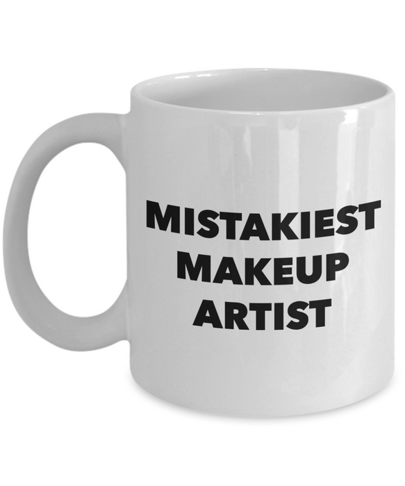 Mistakiest Makeup Artist, 11oz Coffee Mug Best Inspirational Gifts - Ribbon Canyon
