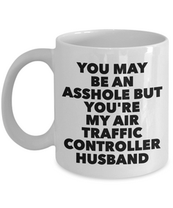 You May Be An Asshole But You'Re My Air Traffic Controller Husband Gag Gift for Coworker Boss Retirement or Birthday - Ribbon Canyon