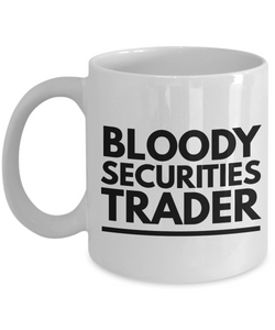 Bloody Securities Trader, 11oz Coffee Mug Best Inspirational Gifts - Ribbon Canyon