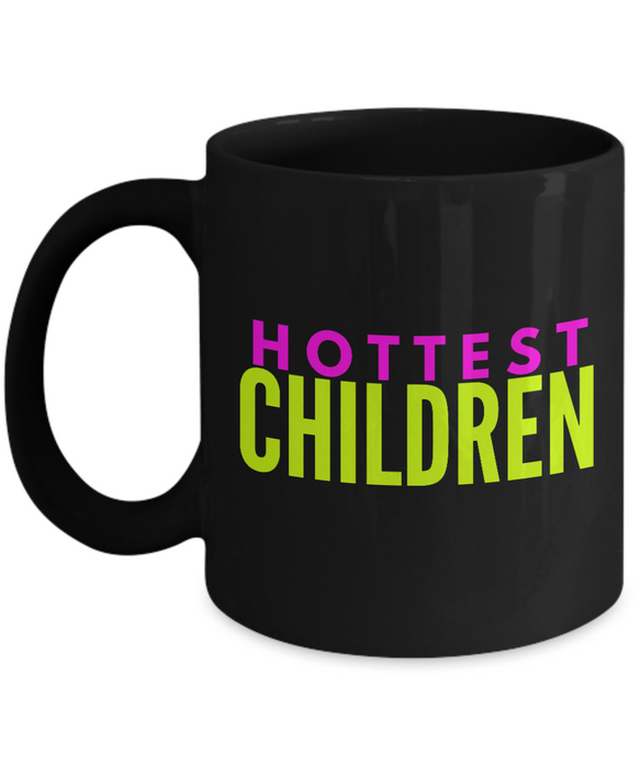 Hottest Children - Family Gag Gifts For Mom or Dad Birthday Father or Mother Day -   11oz Coffee Mug - Ribbon Canyon