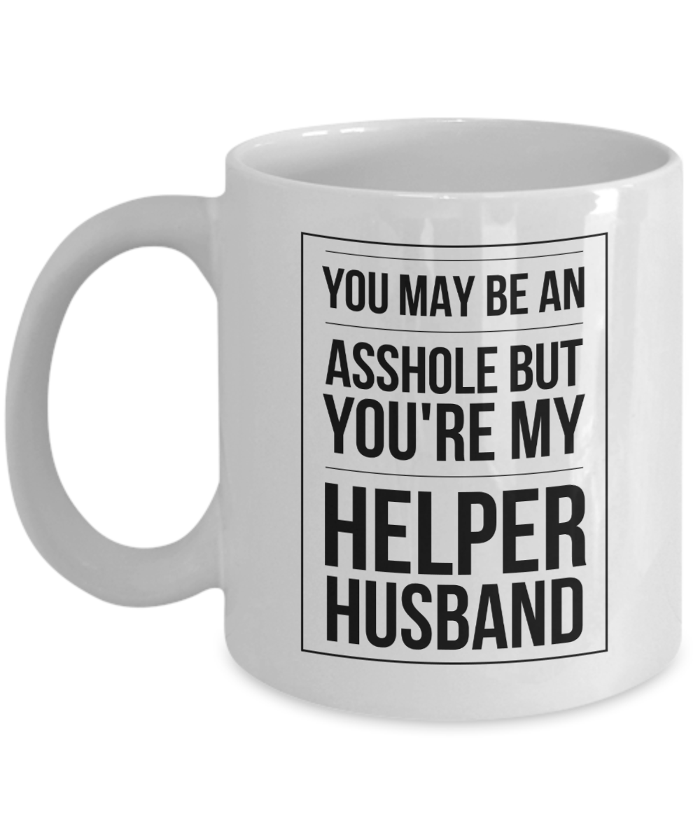 Funny Mug You May Be An Asshole But You'Re My Helper Husband   11oz Coffee Mug Gag Gift for Coworker Boss Retirement - Ribbon Canyon
